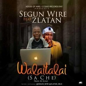 Zlatan Ibile - Walaitalai (ft. Segun Wire)